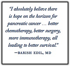 quote from Dr. Barish Edil, MD